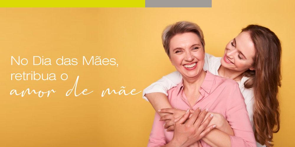 Dia das Mães: retribua o amor de mãe